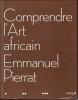 Comprendre l'art africain. PIERRAT Emmanuel