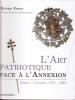L'Art patriotique face à l'annexion. Alsace - Lorraine, 1871 - 1918. FERRY Bruno