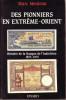 Des pionniers en Extrême-Orient. Histoire de la Banque de l'Indochine, 1875-1975. MEULEAU Marc