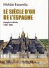 Le siècle d'or de l'Espagne. Apogée et déclin, 1492 - 1598. ESCAMILLA Michèle