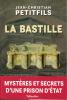 La Bastille - Mystères et secrets d'une prison d'Etat. PETITFILS Jean-Christian