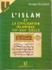 L'islam et la civilisation islamique, VIIe-XIIIe siècle. PEYRONNET Georges