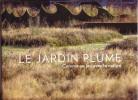 Le Jardin Plume - Comme un jeu avec la nature. QUIBEL Sylvie et Patrick / LE SCANFF-MAYER Joëlle et Gilles