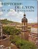 Histoire de Lyon et du lyonnais. LATREILLE André & al.