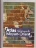 Atlas historique du Moyen-Orient. LOUIS Florian