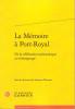 La Mémoire à Port-Royal - De la célébration eucharistique au témoignage. PLAZENET Laurence & al.
