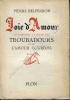 La Joie d'Amour . Contibution à l'étude des troubadours et de l'amour courtois . Avec 9 gravures hors-texte.. BELPERRON Pierre