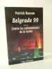 BELGRADE  99 suivi de Contre les calomniateurs de la Serbie.. BESSON (Patrick)