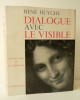 DIALOGUE AVEC LE VISIBLE.. HUYGHE (René)