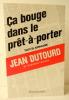 CA BOUGE DANS LE PRET-A-PORTER. Traité du journalisme.. DUTOURD (Jean).