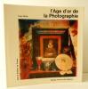 L'AGE D'OR DE LA PHOTOGRAPHIE.     . [PHOTOGRAPHIE]  CHRIST (Yvan).