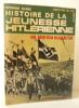 HISTOIRE DE LA JEUNESSE HITLERIENNE. Une génération au pas de l'oie.. KLOSE (Werner)