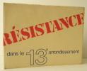 LA RESISTANCE DANS LE 13e ARRONDISSEMENT DE PARIS.. [RESISTANCE]