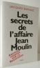 LES SECRETS DE L'AFFAIRE JEAN MOULIN. Contexte, causes et circonstances. Archives inédites sur la Résistance.. BAYNAC (Jacques)
