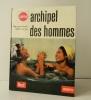 ARCHIPEL DES HOMMES. . CARONE (Walter) et CARTIER (Raymond).    [PHOTOGRAPHIE]