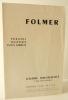 FOLMER. Peintures – Sculptures – Petits formats. Catalogue d'une exposition présentée à la galerie Hautefeuille. . [FOLMER]