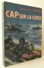 CAP SUR LA CORSE. Préface du Vice-Amiral d'Escadre Lemonnier. . [GUERRE DE 39-45] LEPOTIER (Capitaine de Vaisseau).
