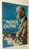 « PASSER OUTRE » Le Génie du gaullisme.. [GAULLISME] OFFROY (Raymond)
