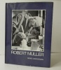 ROBERT MULLER. .   [BEAUX-ARTS] ROBERT MULLER.