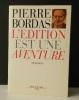 L'EDITION EST UNE AVENTURE. Mémoires. .  BORDAS (Pierre).    [EDITION]