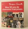 MES 50 ANS DE CHANSONS FRANCAISES.. [CHANSON]  CANETTI (Jacques)
