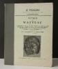 AUTOUR DE WATTEAU.  Preuves irrécusables de l'authenticité des tableaux de Watteau.. [WATTEAU]  ALVIN-BEAUMONT (V.)