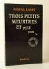 TROIS PETITS MEURTRES .. ET PUIS S'EN VA.. LAINE (Pascal)