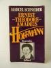 ERNEST THEODORE AMADEUS HOFFMANN. Biographie.. SCHNEIDER (Marcel)