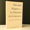 LE PANTALON DE LA FAUVETTE. Oeuvres libres.. HUGNET (Georges)