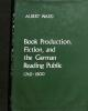Book Production, Fiction, and the German Reading Public 1740-1800.. WARD, ALBERT.