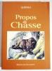 PROPOS DE CHASSE. Encore un peu les ours. L'écureuil. Les ours d'Europe. Note de l'auteur. La gélinotte. Un courre à travers les monts dauphinois.. + ...