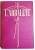 Revue de littérature. N° 12 - printemps 1947.. L'ARBALETE.