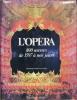 L'Opéra - 800 oeuvres de 1597 à nos jours. Collectif