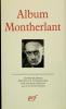 Album Montherlant. ( Album de la Pléiade ) SIPRIOT Pierre