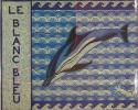 Le blanc bleu - A la rencontre des dauphins de Méditerranée. (Catalogue)