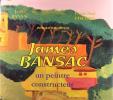 James Bansac, un peintre constructeur. BANSAC James & FISCHER Louis Paul