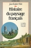 Histoire du paysage français. Le Profane : Du 16e siècle à nos jours. PITTE Jean Robert