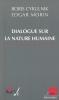 Dialogue sur la nature humaine. CYRULNIK Boris - MORIN Edgar
