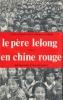 Il est dangereux de se pencher dehors. Le Père Lelong, incognito en Chine rouge. LELONG Maurice