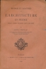 Histoire et caractères de l'architecture en France depuis l'époque Druidique jusqu'à nos jours . CHATEAU Léon