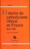 Histoire du Catholicisme libéral en France 1828 - 1908. WEILL Georges