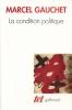 La condition politique . GAUCHET Marcel