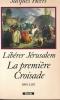 Libérer Jérusalem. La première Croisade. 1095 - 1107. HEERS Jacques