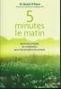 5 minutes le matin. Exercices simples de méditation pour les stressés très pressés. O'HARE David Dr