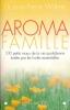 Aroma famille. 100 petits maux de la vie quotidienne traitées par les huiles essentielles. WILLEM Jean-Pierre Dr
