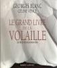 Le grand livre de la volaille - 235 recettes gourmandes. BLANC (Georges) & VENCE (Céline)