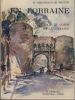 En Lorraine, Le Coeur De La Lorraine, B. Arthaud éditeur, Grenoble, 1948. GROSDIDIER DE MATONS Marcel -