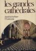 Les Grandes Cathédrales, Librairie Larousse, Paris VI, 1978. COLLECTIF, BRUNET Roger, NOSARI Jacques, MOGUILEVITCH Jean-Pierre, SéVERAC André, BONNET ...