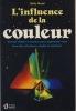 L'Influence de la Couleur : Sachez Utiliser la Couleur pour Augmenter votre Bien-Être Physique, Mental et Spirituel - Le Jour Editeur Montréal 1986. ...