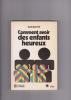 Comment avoir DES ENFANTS HEUREUX    traduit de l'américain par Ivan Steenhout. AZERRAD Jacob